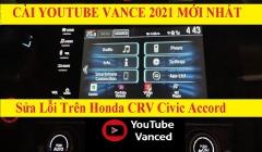 Sửa Lỗi Youtube Vanced Xem Video Trên Honda CRV Civic Accord 2017 đến 2021 Nâng Cấp Tính Năng Mới